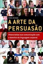 A Arte Da Persuasão – Potencialize Sua Comunicação Com O Domínio Da Linguagem Corporal