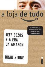 A Loja De Tudo – Jeff Bezzos E A Era Da Amazon – Brad Stone