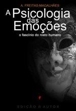 A Psicologia Das Emoções O Fascínio Do Rosto Humano Escritos – A.-Freitas-Magalhães