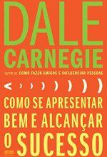 Como Se Apresentar Bem E Alcançar O Sucesso – Dale Carnegie