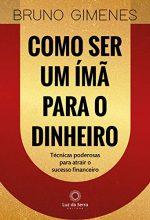 Como Ser Um Ímã Para O Dinheiro Técnicas Poderosas Para Atrair O Sucesso Financeiro – Bruno Gimenes
