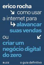Como Usar A Internet Para Alavancar Suas Vendas Ou Criar Um Negócio Digital – Erico Rocha