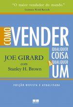Como Vender Qualquer Coisa A Qualquer Um - Joe Girard com Stanley H. Brown