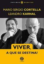 Mario Sergio Cortella, Leandro Karnal – Viver A Que Se Destina-Papirus