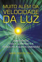 Muito Além Da Velocidade Da Luz – Consciência, Física Quântica E A Busca Pela Quinta Dimensão