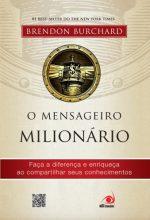 O Mensageiro Milionário – Faça A Diferença E Enriqueça Ao Compartilhar Seus Conhecimentos