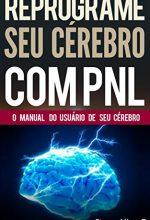 PNL – Reprograme Seu Cérebro Com PNL